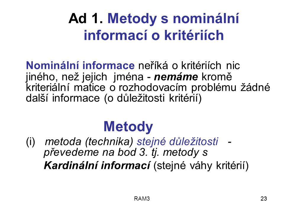 RAM323 Ad 1. Metody s nominální informací o kritériích Nominální informace neříká o kritériích nic jiného, než jejich jména - nemáme kromě kriteriální