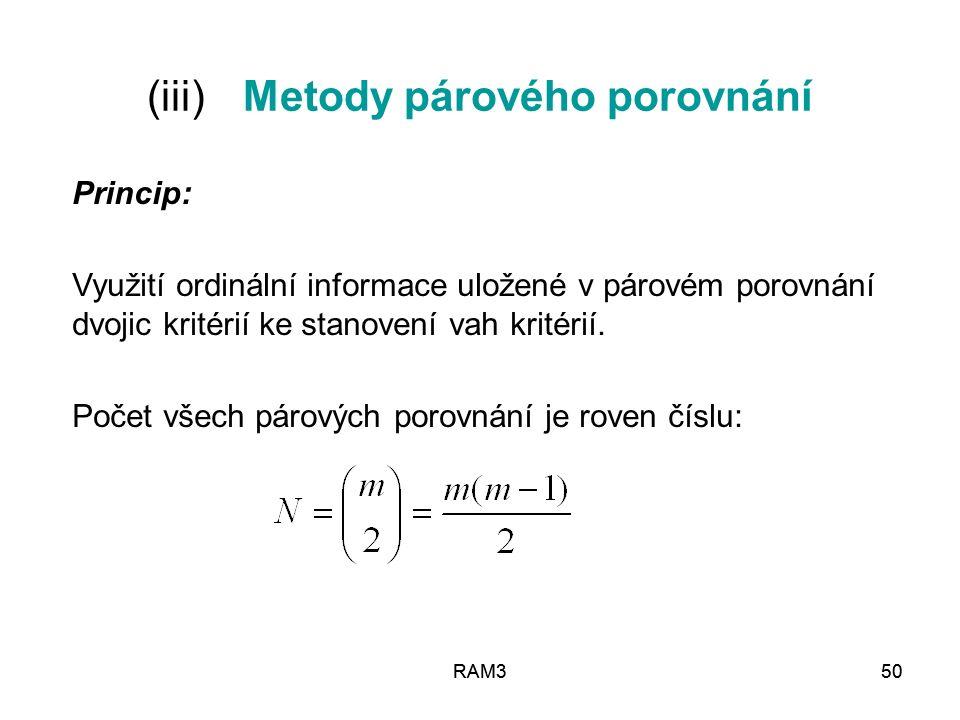 RAM350RAM350 (iii)Metody párového porovnání Princip: Využití ordinální informace uložené v párovém porovnání dvojic kritérií ke stanovení vah kritérií