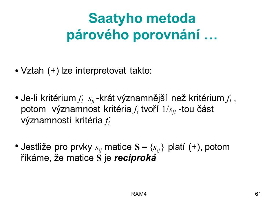 RAM462 Výpočet vah Saatyho metodou spočívá ve výpočtu vlastního vektoru tzv.