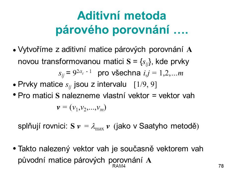 RAM478 Vytvoříme z aditivní matice párových porovnání A novou transformovanou matici S = { s ij }, kde prvky s ij = 9 2a ij - 1 pro všechna i,j = 1,2,