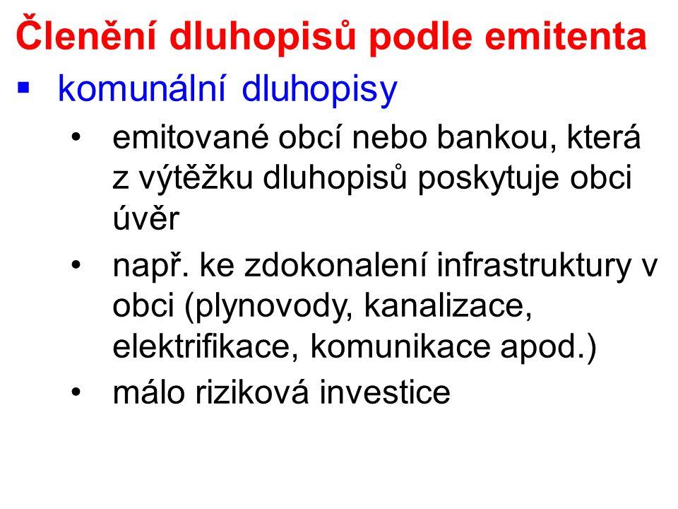 Členění dluhopisů podle emitenta  komunální dluhopisy emitované obcí nebo bankou, která z výtěžku dluhopisů poskytuje obci úvěr např. ke zdokonalení
