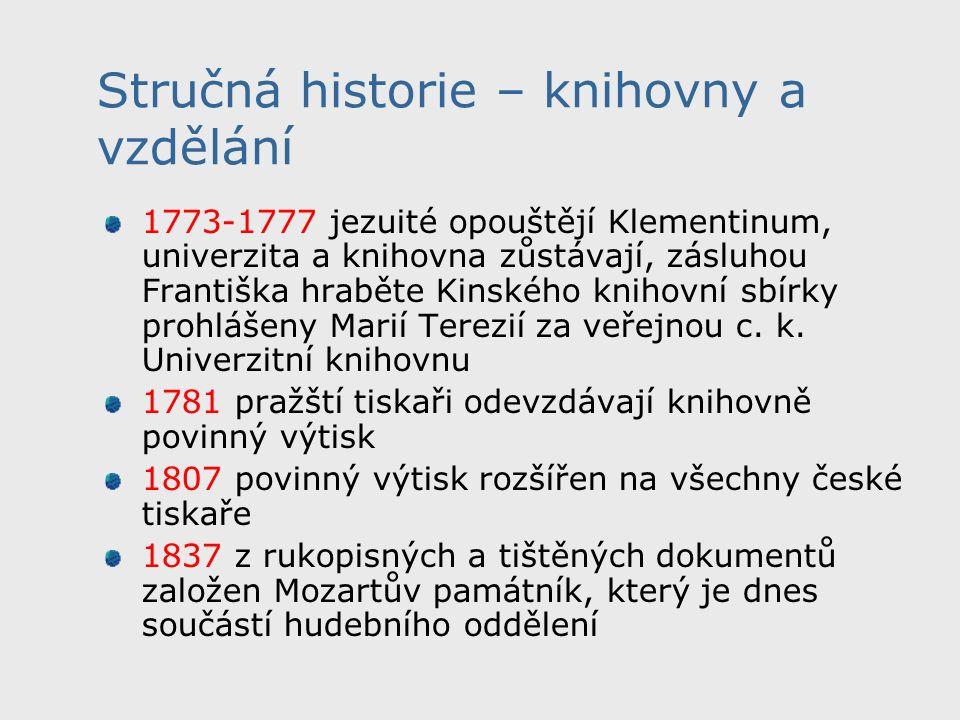 Stručná historie – knihovny a vzdělání 1773-1777 jezuité opouštějí Klementinum, univerzita a knihovna zůstávají, zásluhou Františka hraběte Kinského knihovní sbírky prohlášeny Marií Terezií za veřejnou c.