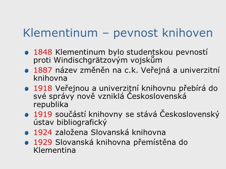 Klementinum – pevnost knihoven 1848 Klementinum bylo studentskou pevností proti Windischgrätzovým vojskům 1887 název změněn na c.k.