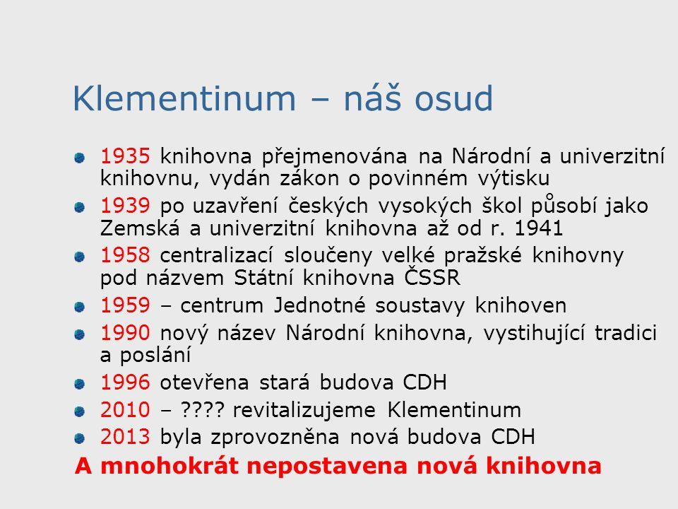 Klementinum – náš osud 1935 knihovna přejmenována na Národní a univerzitní knihovnu, vydán zákon o povinném výtisku 1939 po uzavření českých vysokých škol působí jako Zemská a univerzitní knihovna až od r.