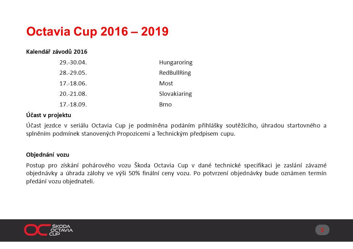 Octavia Cup 2016 – 2019 Cena vozu Cena vozu dle technické specifikace činí 1.295 000 Kč.