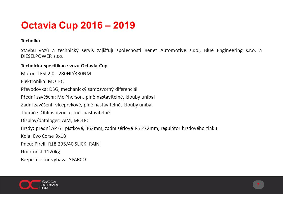 Octavia Cup 2016 – 2019 Technika Stavbu vozů a technický servis zajišťují společnosti Benet Automotive s.r.o., Blue Engineering s.r.o.