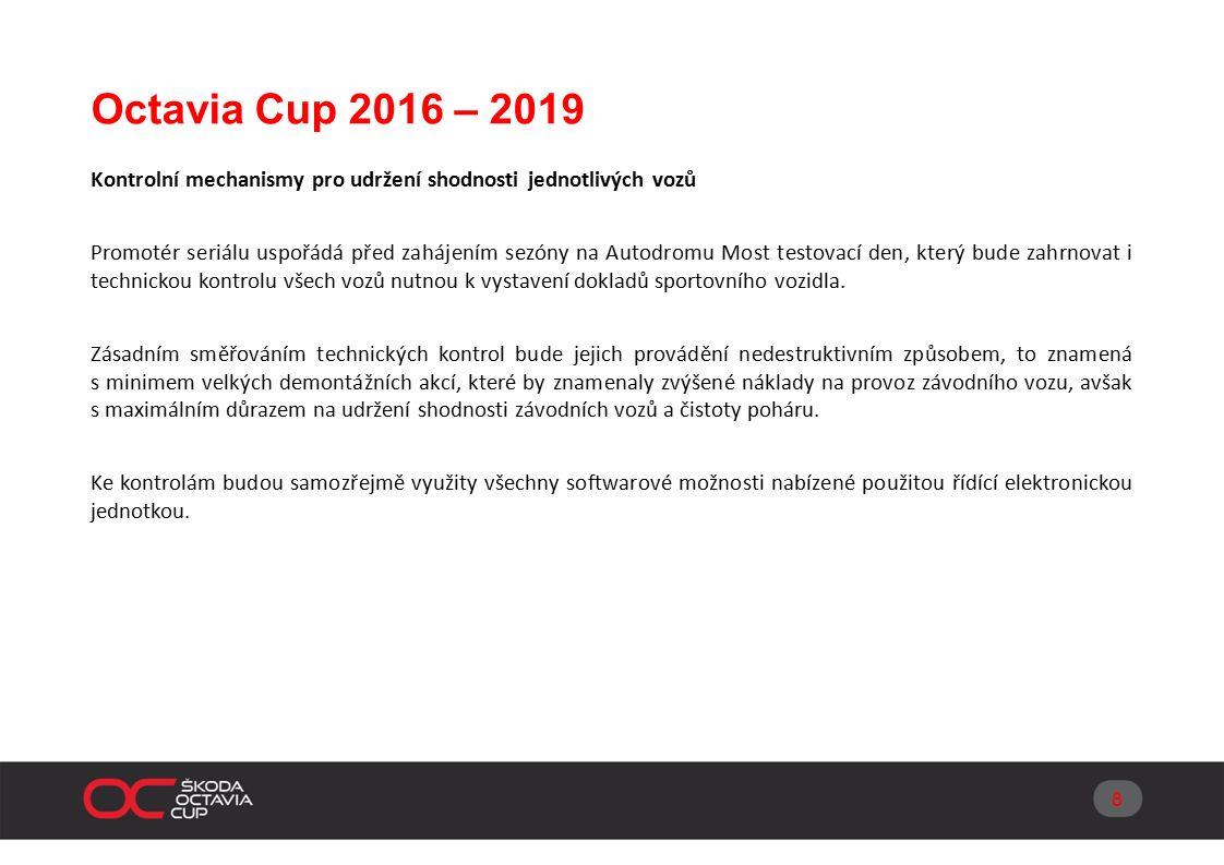 Octavia Cup 2016 – 2019 Kontrolní mechanismy pro udržení shodnosti jednotlivých vozů Promotér seriálu uspořádá před zahájením sezóny na Autodromu Most testovací den, který bude zahrnovat i technickou kontrolu všech vozů nutnou k vystavení dokladů sportovního vozidla.