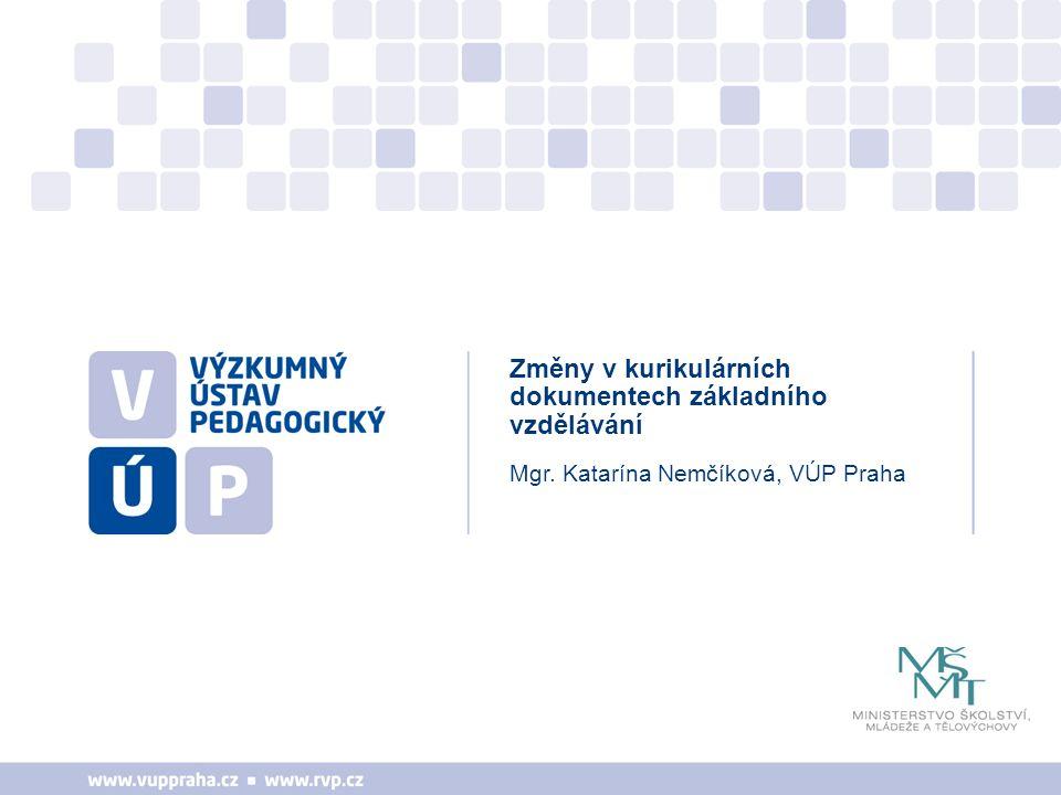 Mgr. Katarína Nemčíková, VÚP Praha Změny v kurikulárních dokumentech základního vzdělávání