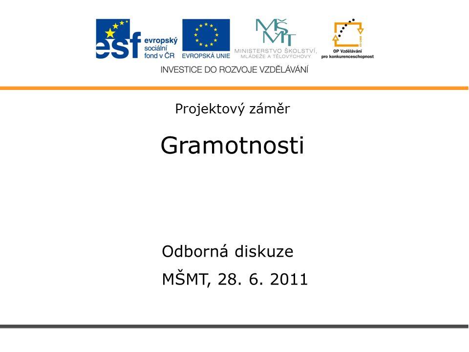 Projektový záměr Gramotnosti Odborná diskuze MŠMT, 28. 6. 2011