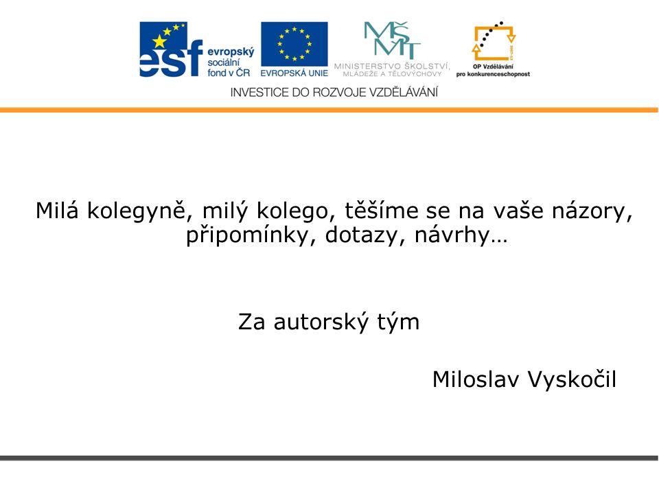 Milá kolegyně, milý kolego, těšíme se na vaše názory, připomínky, dotazy, návrhy… Za autorský tým Miloslav Vyskočil