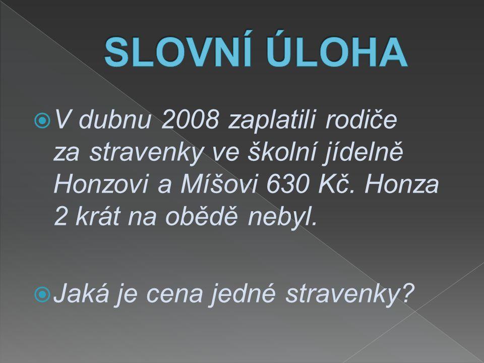  V dubnu 2008 zaplatili rodiče za stravenky ve školní jídelně Honzovi a Míšovi 630 Kč.