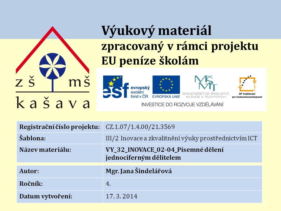Výukový materiál zpracovaný v rámci projektu EU peníze školám Registrační číslo projektu:CZ.1.07/1.4.00/21.3569 Šablona:III/2 Inovace a zkvalitnění výuky prostřednictvím ICT Název materiálu:VY_32_INOVACE_02-04_Písemné dělení jednociferným dělitelem Autor:Mgr.
