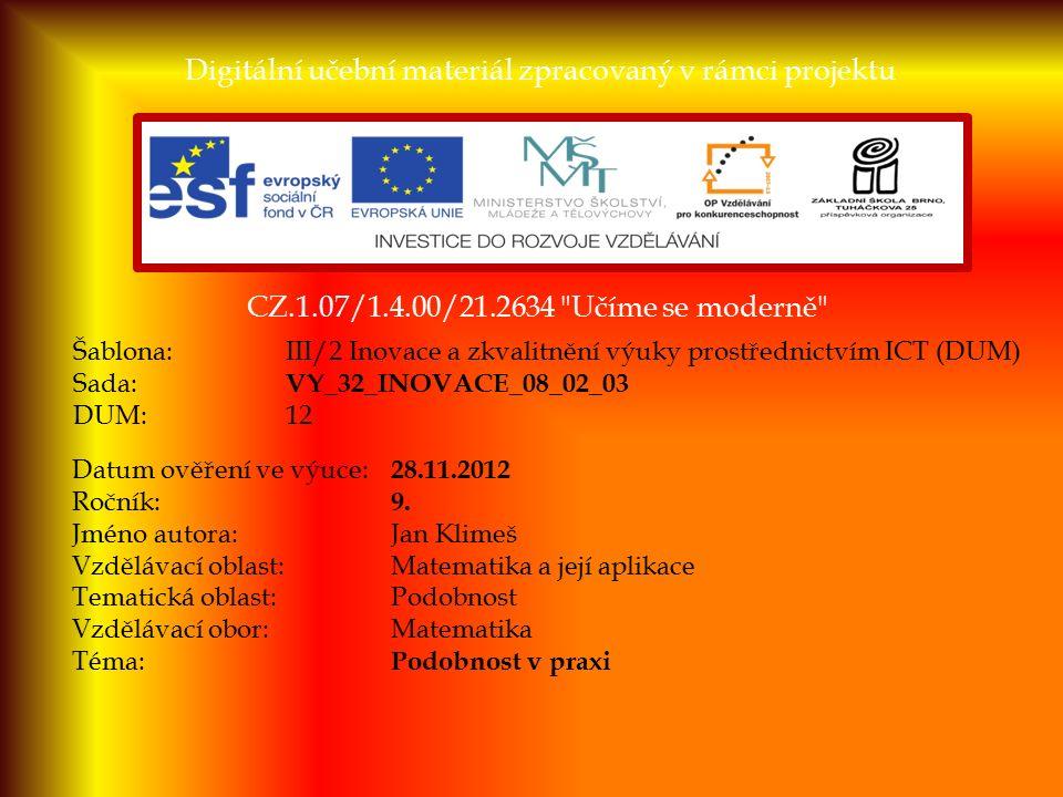 CZ.1.07/1.4.00/21.2634 Učíme se moderně Digitální učební materiál zpracovaný v rámci projektu Šablona:III/2 Inovace a zkvalitnění výuky prostřednictvím ICT (DUM) Sada: VY_32_INOVACE_08_02_03 DUM:12 Datum ověření ve výuce: 28.11.2012 Ročník: 9.