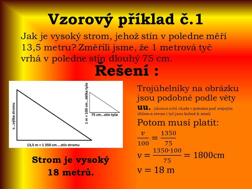 Vzorový příklad č.1 Jak je vysoký strom, jehož stín v poledne měří 13,5 metru.