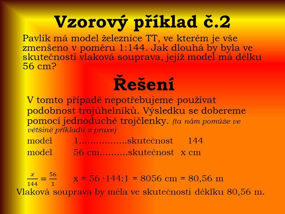 Vzorový příklad č.2 Pavlík má model železnice TT, ve kterém je vše zmenšeno v poměru 1:144.