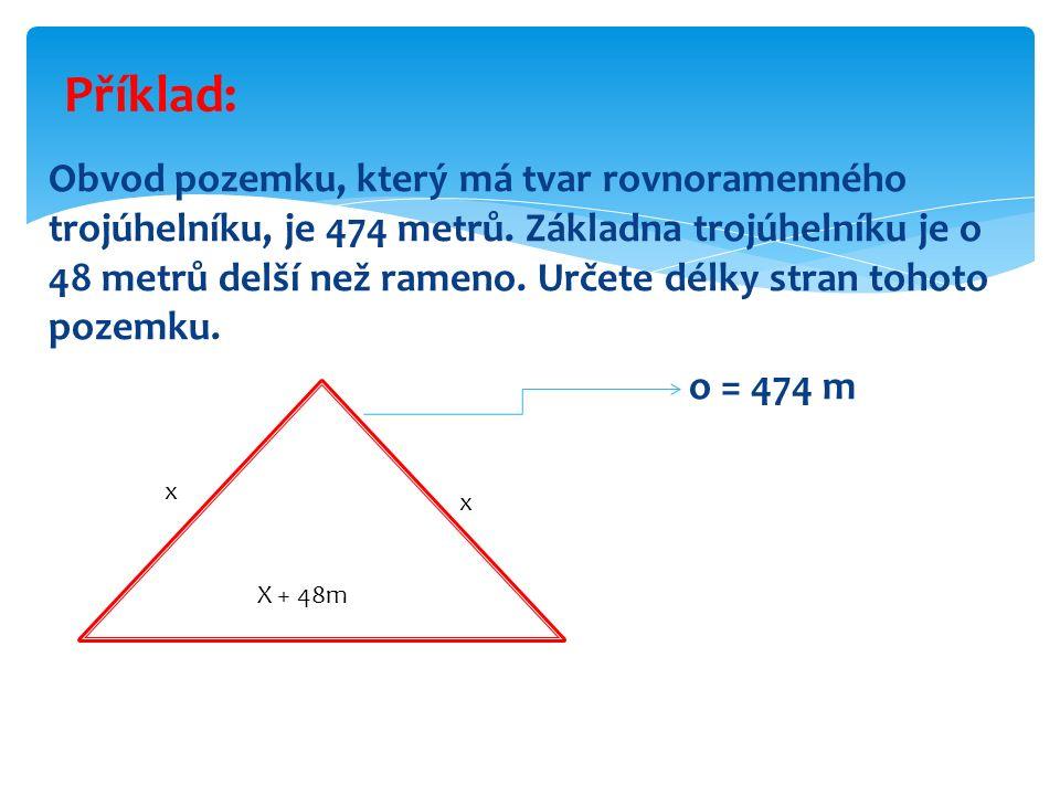 Obvod pozemku, který má tvar rovnoramenného trojúhelníku, je 474 metrů. Základna trojúhelníku je o 48 metrů delší než rameno. Určete délky stran tohot