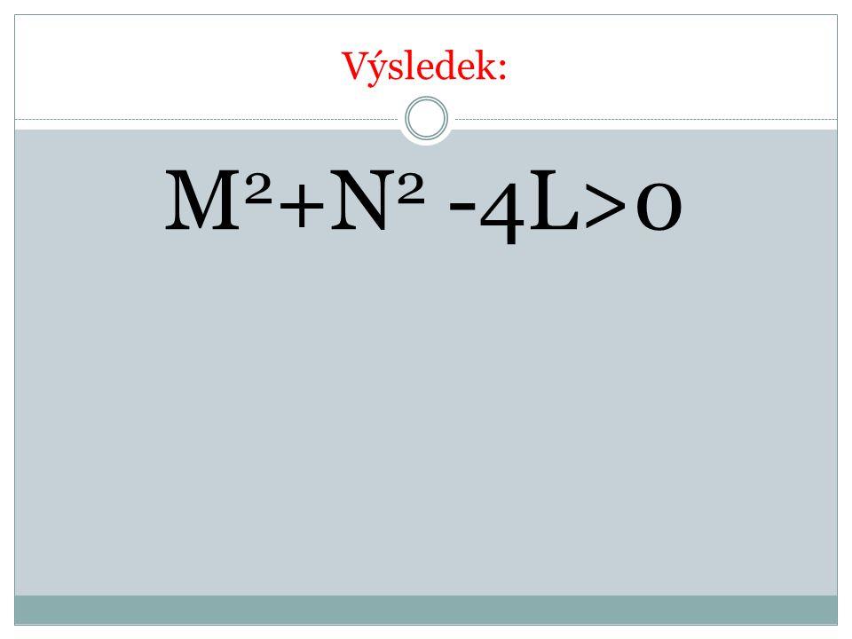 Výsledek: M 2 +N 2 -4L>0