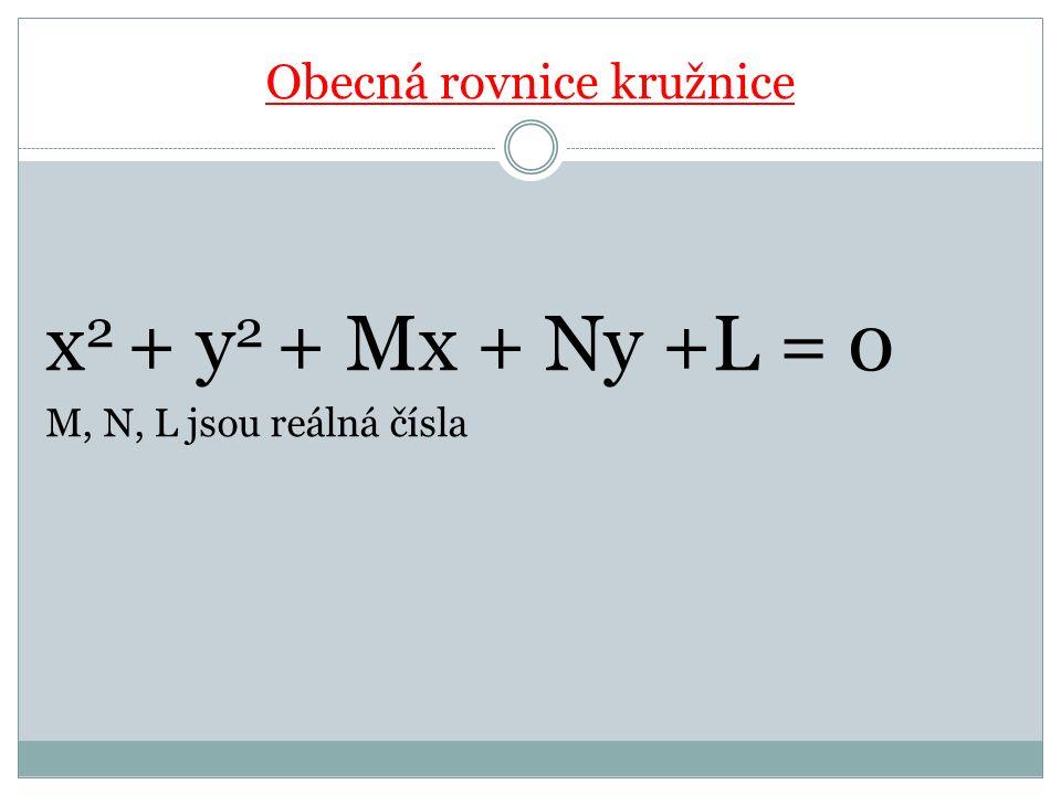 Obecná rovnice kružnice x 2 + y 2 + Mx + Ny +L = 0 M, N, L jsou reálná čísla