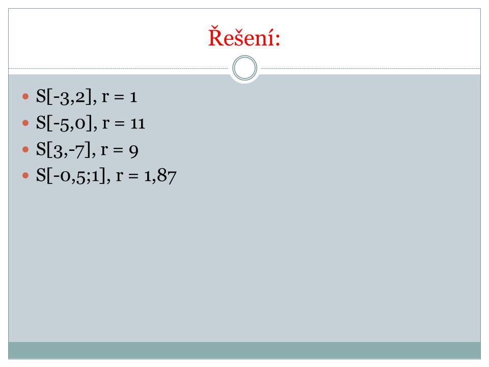 Řešení: S[-3,2], r = 1 S[-5,0], r = 11 S[3,-7], r = 9 S[-0,5;1], r = 1,87