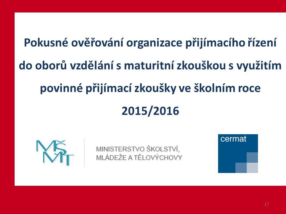 Pokusné ověřování organizace přijímacího řízení do oborů vzdělání s maturitní zkouškou s využitím povinné přijímací zkoušky ve školním roce 2015/2016 17