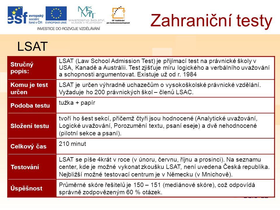 Zahraniční testy LSAT Stručný popis: LSAT (Law School Admission Test) je přijímací test na právnické školy v USA, Kanadě a Austrálii.