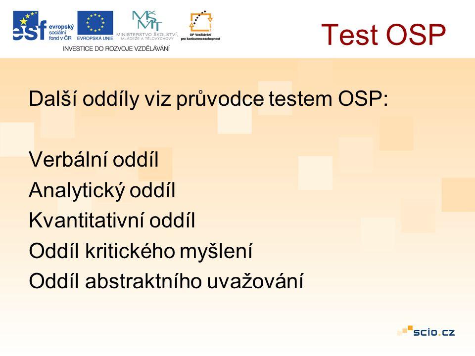 Test OSP Další oddíly viz průvodce testem OSP: Verbální oddíl Analytický oddíl Kvantitativní oddíl Oddíl kritického myšlení Oddíl abstraktního uvažování