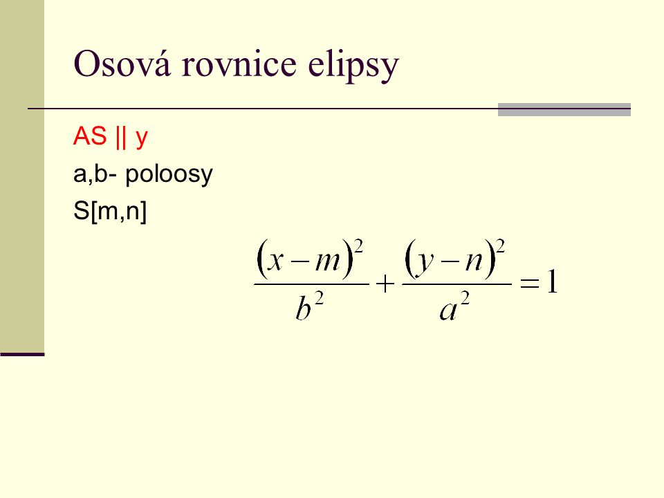 Osová rovnice elipsy AS || y a,b- poloosy S[m,n]