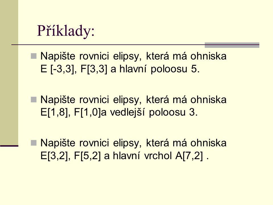 Příklady: Napište rovnici elipsy, která má ohniska E [-3,3], F[3,3] a hlavní poloosu 5.