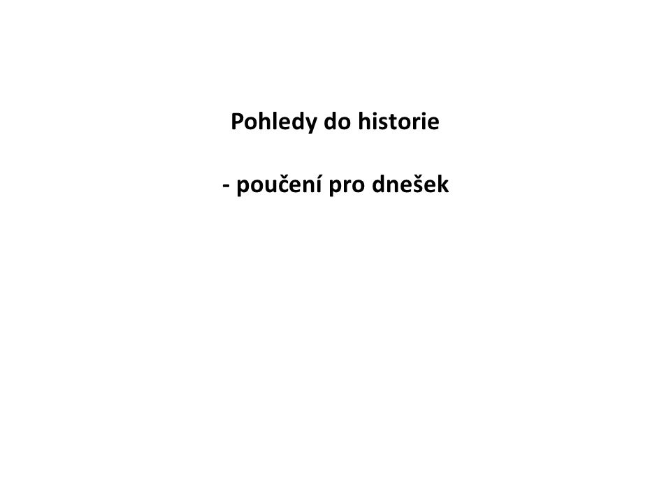 Pohledy do historie - poučení pro dnešek