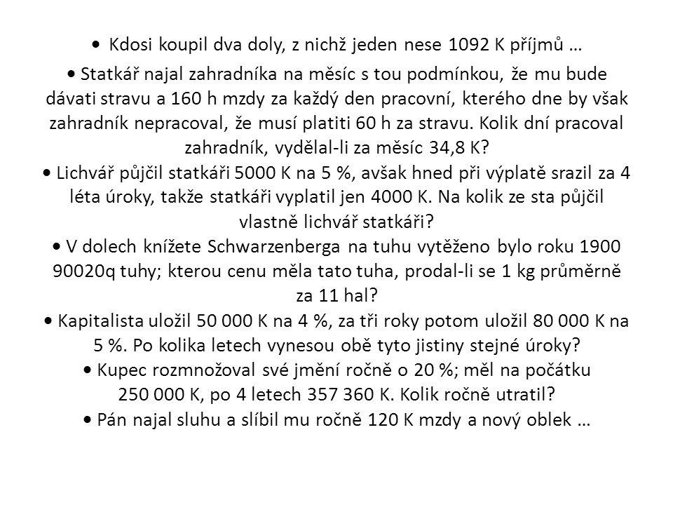  Kdosi koupil dva doly, z nichž jeden nese 1092 K příjmů …  Statkář najal zahradníka na měsíc s tou podmínkou, že mu bude dávati stravu a 160 h mzdy