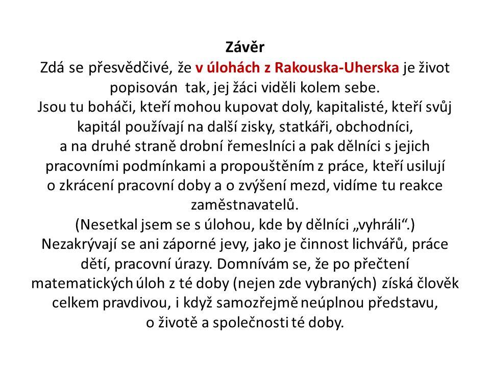 Závěr Zdá se přesvědčivé, že v úlohách z Rakouska-Uherska je život popisován tak, jej žáci viděli kolem sebe. Jsou tu boháči, kteří mohou kupovat doly