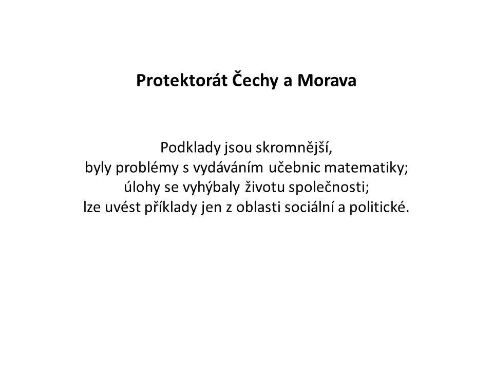 Protektorát Čechy a Morava Podklady jsou skromnější, byly problémy s vydáváním učebnic matematiky; úlohy se vyhýbaly životu společnosti; lze uvést pří