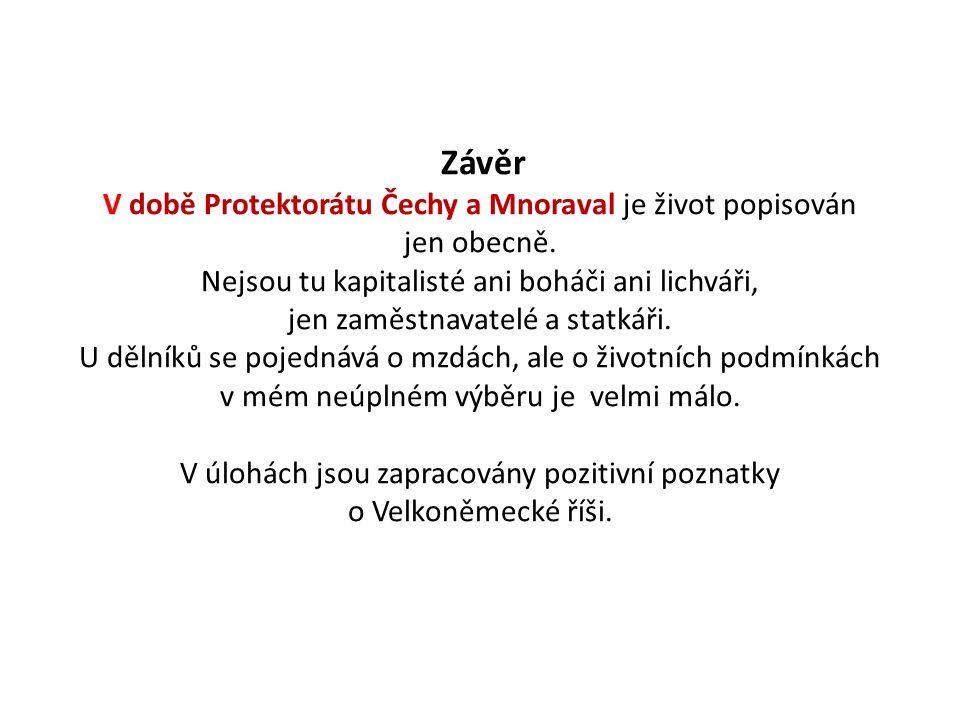 Závěr V době Protektorátu Čechy a Mnoraval je život popisován jen obecně. Nejsou tu kapitalisté ani boháči ani lichváři, jen zaměstnavatelé a statkáři