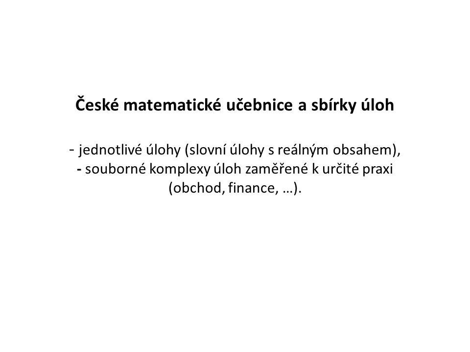 České matematické učebnice a sbírky úloh - jednotlivé úlohy (slovní úlohy s reálným obsahem), - souborné komplexy úloh zaměřené k určité praxi (obchod, finance, …).
