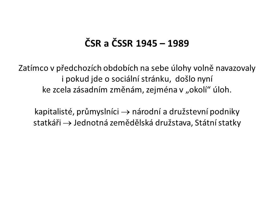 ČSR a ČSSR 1945 – 1989 Zatímco v předchozích obdobích na sebe úlohy volně navazovaly i pokud jde o sociální stránku, došlo nyní ke zcela zásadním změn