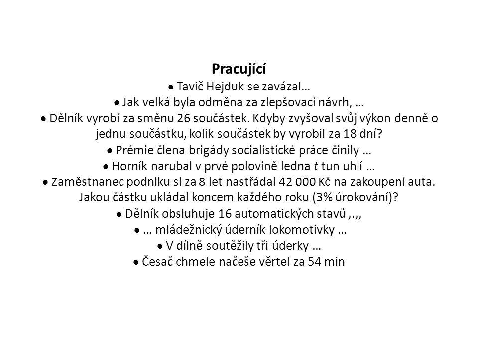 Pracující  Tavič Hejduk se zavázal…  Jak velká byla odměna za zlepšovací návrh, …  Dělník vyrobí za směnu 26 součástek.