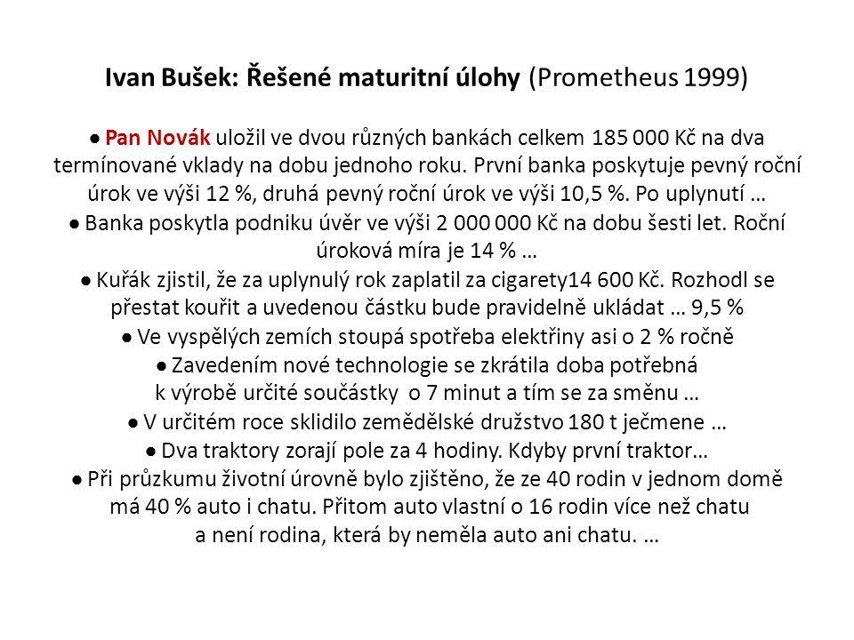 Ivan Bušek: Řešené maturitní úlohy (Prometheus 1999)  Pan Novák uložil ve dvou různých bankách celkem 185 000 Kč na dva termínované vklady na dobu jednoho roku.