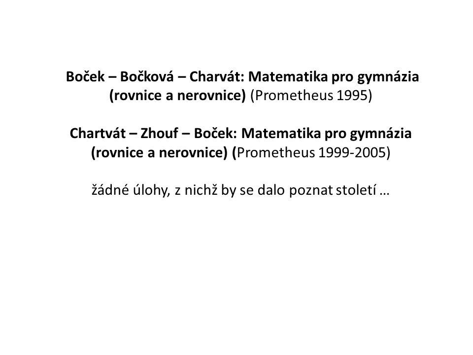 Boček – Bočková – Charvát: Matematika pro gymnázia (rovnice a nerovnice) (Prometheus 1995) Chartvát – Zhouf – Boček: Matematika pro gymnázia (rovnice a nerovnice) (Prometheus 1999-2005) žádné úlohy, z nichž by se dalo poznat století …
