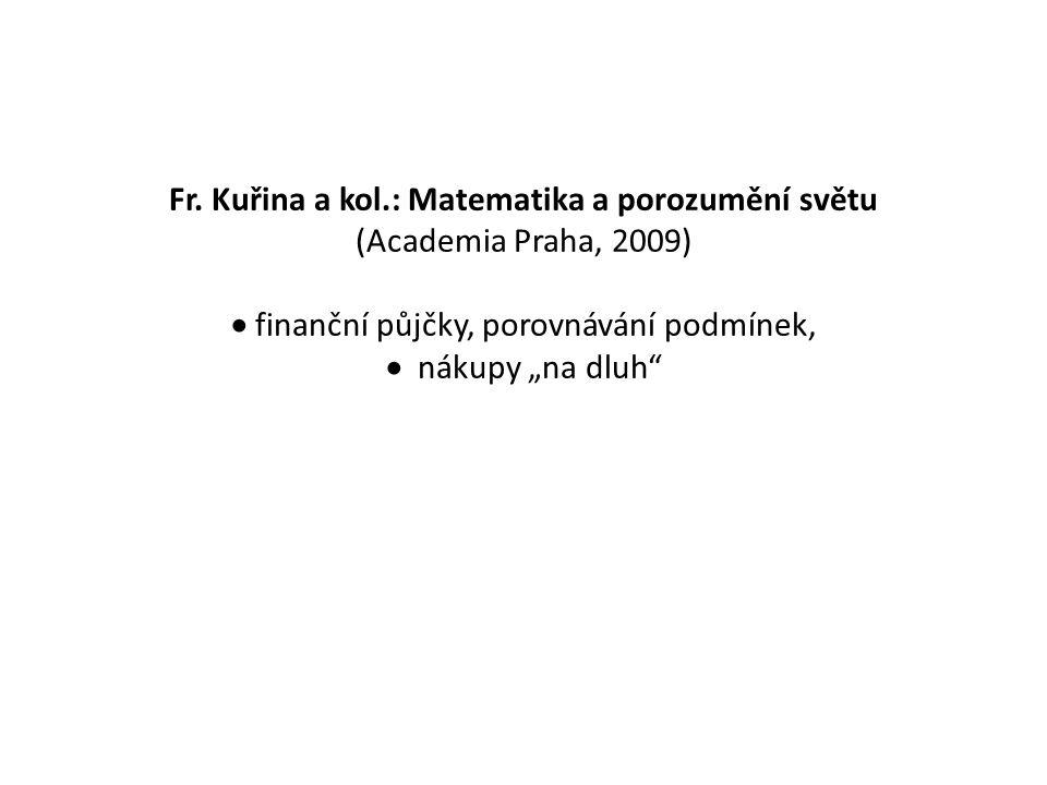 """Fr. Kuřina a kol.: Matematika a porozumění světu (Academia Praha, 2009)  finanční půjčky, porovnávání podmínek,  nákupy """"na dluh"""""""