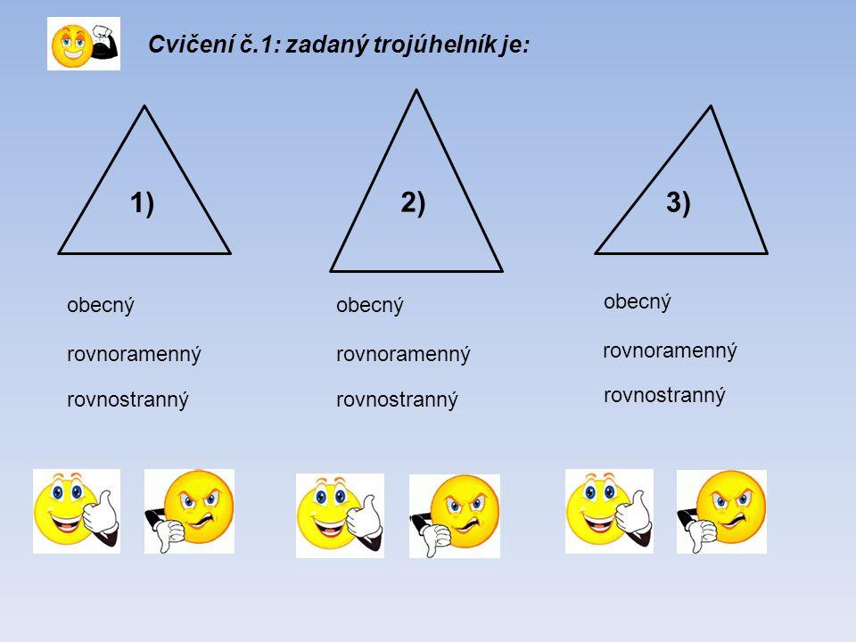 Cvičení č.1: zadaný trojúhelník je: 1) obecný rovnoramenný rovnostranný 2)3) obecný rovnoramenný rovnostranný obecný rovnoramenný rovnostranný