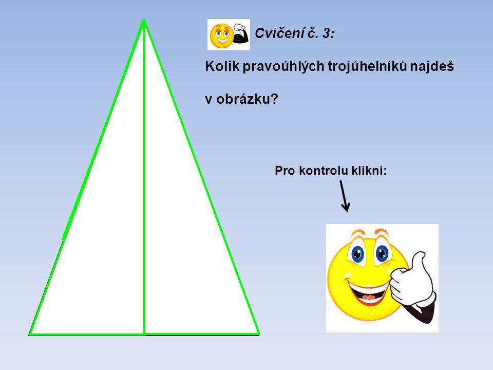 Cvičení č. 3: Kolik pravoúhlých trojúhelníků najdeš v obrázku? 10 Pro kontrolu klikni:
