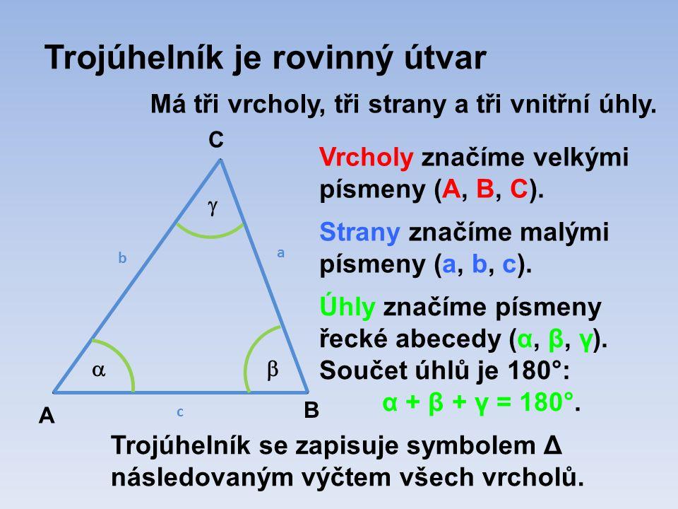 Trojúhelník je rovinný útvar Má tři vrcholy, tři strany a tři vnitřní úhly.