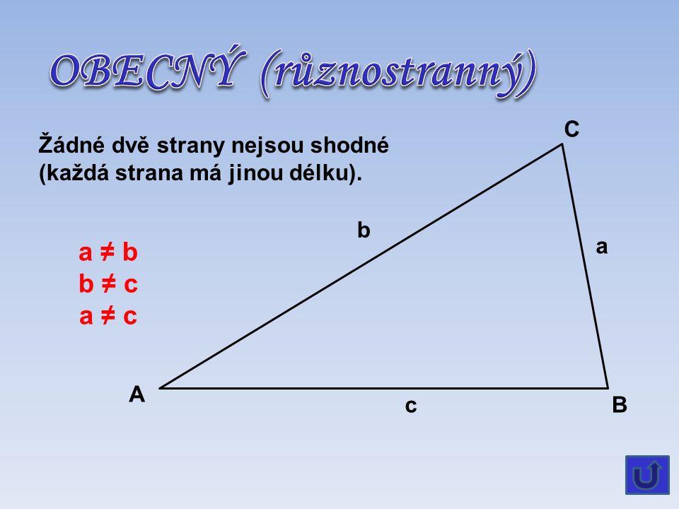 C B A a c b Žádné dvě strany nejsou shodné (každá strana má jinou délku). a ≠ b b ≠ c a ≠ c