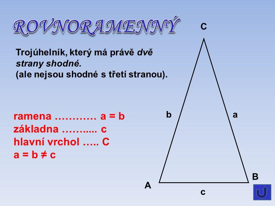 C B A a c b Trojúhelník, který má všechny tři strany shodné. a = b = c