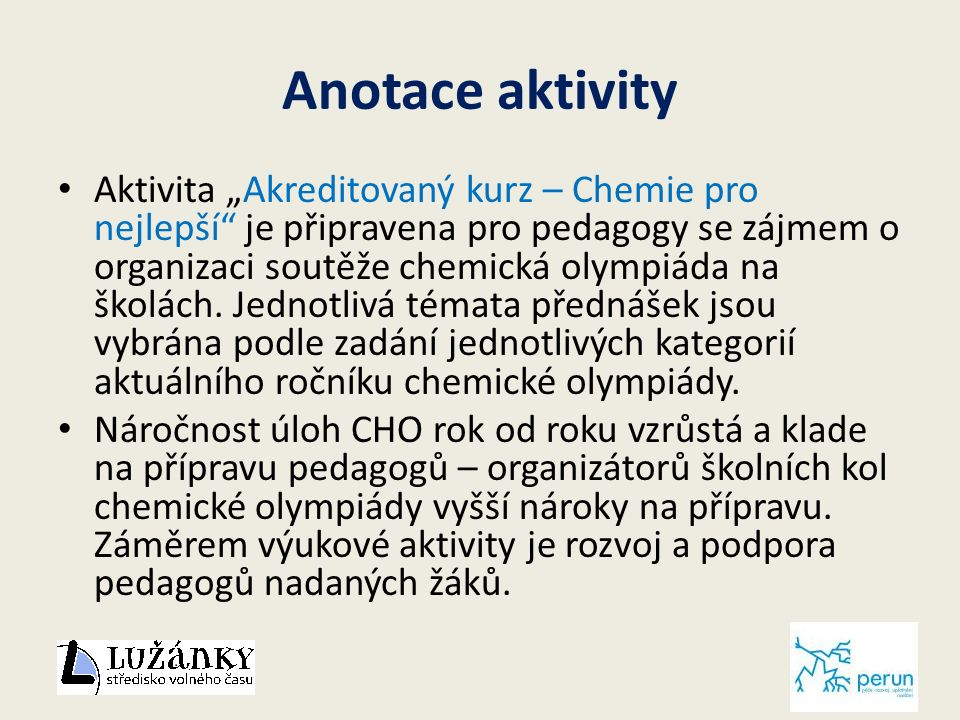 """Anotace aktivity Aktivita """"Akreditovaný kurz – Chemie pro nejlepší je připravena pro pedagogy se zájmem o organizaci soutěže chemická olympiáda na školách."""