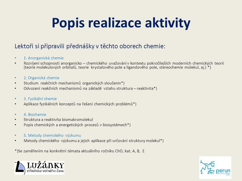 Popis realizace aktivity Lektoři si připravili přednášky v těchto oborech chemie: 1.