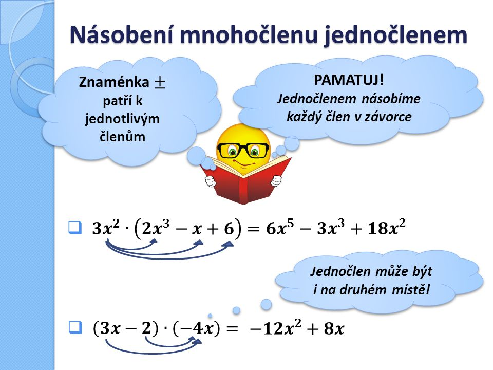Násobení mnohočlenu jednočlenem PAMATUJ! Jednočlenem násobíme každý člen v závorce PAMATUJ! Jednočlenem násobíme každý člen v závorce Jednočlen může b