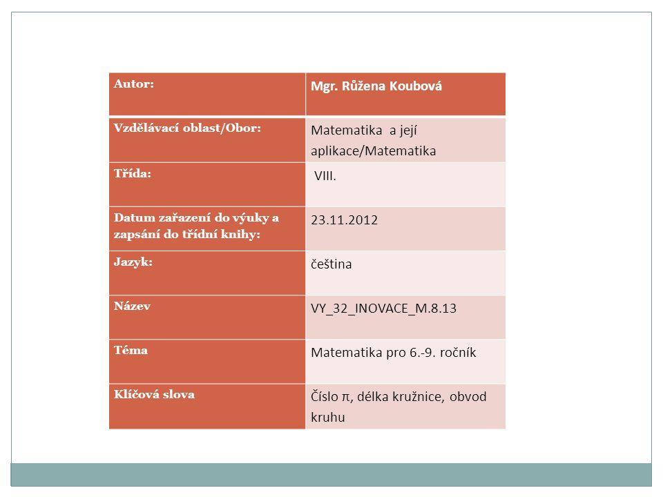 Autor: Mgr. Růžena Koubová Vzdělávací oblast/Obor: Matematika a její aplikace/Matematika Třída: VIII. Datum zařazení do výuky a zapsání do třídní knih
