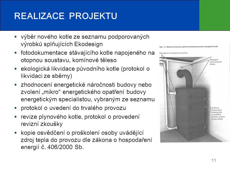 """REALIZACE PROJEKTU  výběr nového kotle ze seznamu podporovaných výrobků splňujících Ekodesign  fotodokumentace stávajícího kotle napojeného na otopnou soustavu, komínové těleso  ekologická likvidace původního kotle (protokol o likvidaci ze sběrny)  zhodnocení energetické náročnosti budovy nebo zvolení """"mikro energetického opatření budovy energetickým specialistou, vybraným ze seznamu  protokol o uvedení do trvalého provozu  revize plynového kotle, protokol o provedení revizní zkoušky  kopie osvědčení o proškolení osoby uvádějící zdroj tepla do provozu dle zákona o hospodaření energií č."""