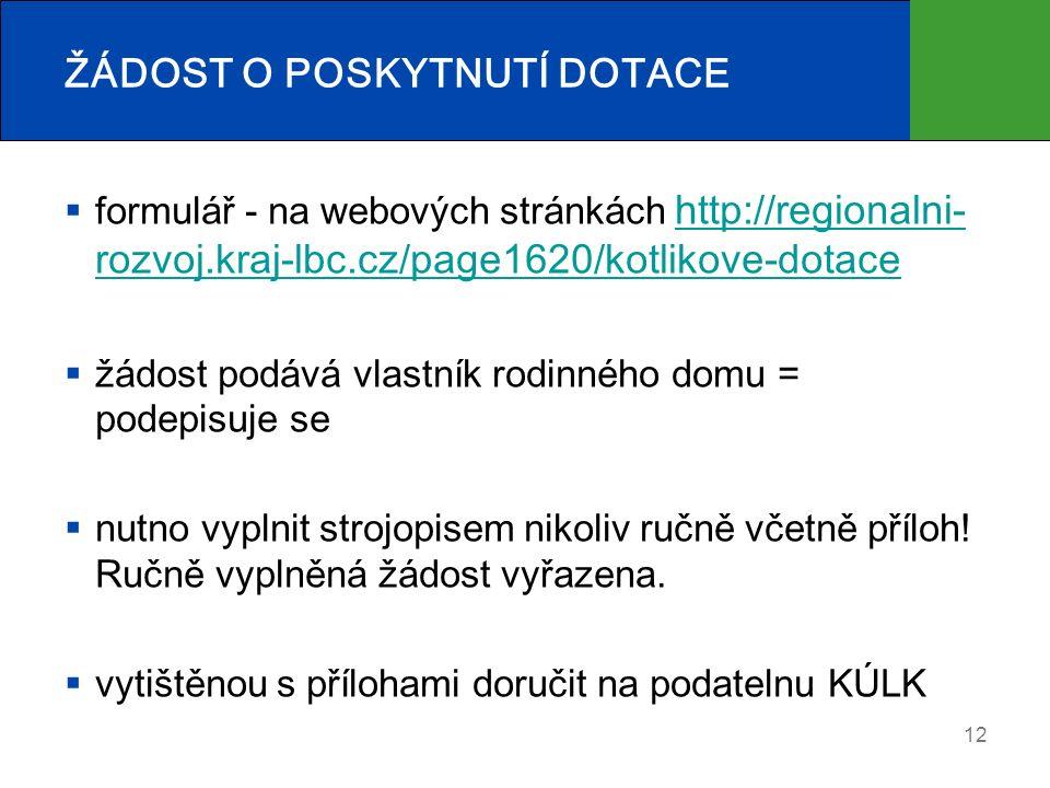 ŽÁDOST O POSKYTNUTÍ DOTACE  formulář - na webových stránkách http://regionalni- rozvoj.kraj-lbc.cz/page1620/kotlikove-dotace http://regionalni- rozvoj.kraj-lbc.cz/page1620/kotlikove-dotace  žádost podává vlastník rodinného domu = podepisuje se  nutno vyplnit strojopisem nikoliv ručně včetně příloh.